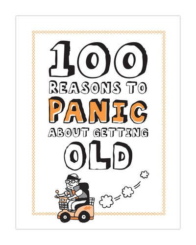 100 Reasons to Panic about Getting Old: Getting Old Panic