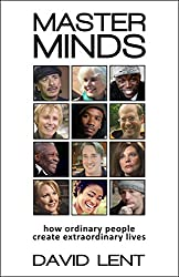 Master Minds: How ordinary people create extraordinary lives (English Edition)