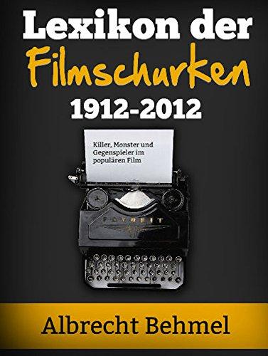 Lexikon der  Filmschurken: Killer, Monster und Gegenspieler im populären Film zwischen 1912 und 2012.