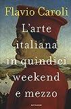 Scarica Libro L arte italiana in quindici weekend e mezzo (PDF,EPUB,MOBI) Online Italiano Gratis