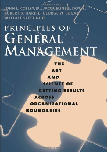 Principles of General Management: The Art and Science of Getting Results Across Organizational Boundaries by John L. Colley Jr. (2007-05-31)