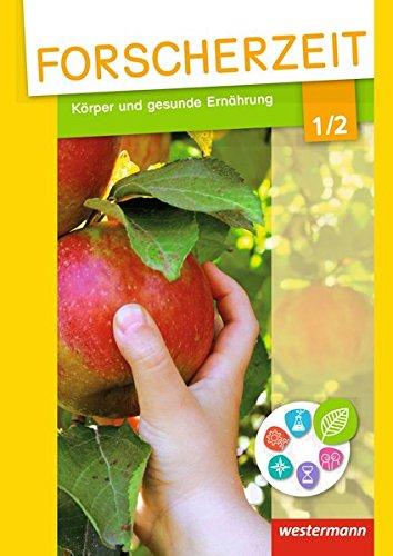 Forscherzeit - Themenhefte für den Sachunterricht: Körper und gesunde Ernährung 1/2: Schülerheft -