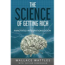 The Science of Getting Rich: By Wallace D. Wattles 1910 Book Annotated to a New Workbook to Share the Secret of the Science of Getting Rich (English Edition)
