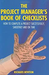 Project Manager's Book of Checklists: How to Complete a Project Successfully, Smoothly & On Time by Richard Newton (2008-11-28)
