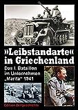 """Leibstandarte """"Griechenland"""": Das I. Bataillon im Unternehmen ?Marita? 1941 - Martin Stiles"""