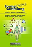 Formelsammlung bis Klasse 10 - Mathematik - Informatik - Wirtschaft/Technik - Physik - Astronomie - Chemie - Biologie: Formelsammlung: Kartoniert