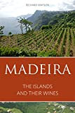 Madeira: The islands and their wines (The Infinite Ideas Classic Wine Library)