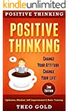 Positive Thinking: Change Your Attitude, Change Your Life! Optimism, Mindset, Self Improvement & Brain Training (Gratitude, Self Belief, Vizualization, Mindfulness) (English Edition)