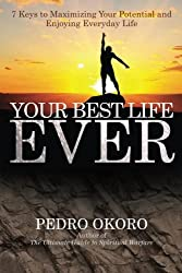 Your Best Life Ever: 7 Keys to Maximizing Your Potential  and Enjoying Everyday Life
