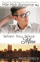 When You Were Mine: M/M Romance (Mile High Romance) (Volume 4) by Aria Grace (2016-05-12)