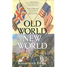 Old World, New World: Great Britain and America from the Beginning by Kathleen Burk (2008-10-01)