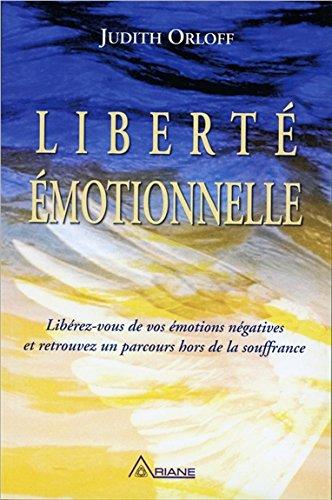 Liberté émotionnelle : Libérez-vous de vos émotions négatives et retrouvez un parcours hors de la souffrance