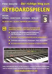 Der richtige Weg zum Keyboardspielen (Stufe 3): Für Kinder ab ca. 9-10 Jahre, Jugendliche und Erwachsene - Konzipiert für den Unterricht an Schulen ... - Keyboard spielen lernen leicht gemacht