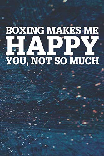 c9041a0dbd Boxing Makes Me Happy You, Not So Much: Blank Lined Notebook Journal With  Abstract