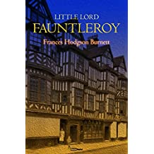 Little Lord Fauntleroy - Frances Hodgson Burnett (With Notes)(Biography)(Illustrated) (English Edition)