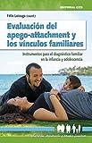 Evaluación del apego-attachment y los vínculos familiares: Instrumentos para el diagnóstico familiar en la infancia y adolescencia (Educación, orientación y terapia familiar)