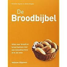 De broodbijbel: alles over brood en brood bakken met een broodmachine of in de oven