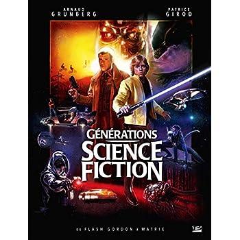 Générations Science-fiction : De Flash Gordon à Matrix: Préface de Robert Watts, producteur des trilogies Star Wars et Indiana Jones