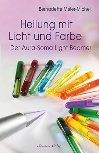 Preisvergleich Produktbild Heilung mit Licht und Farbe: Der Aura-Soma Light-Beamer