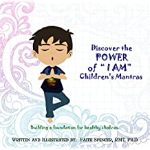 """Discover the  POWER  of  """" I AM""""  :  Children's Mantras: Building a foundation for healthy chakras. (Healthy Living for Kids Book 1) (English Edition)"""