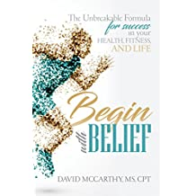 Begin With BELIEF: The Unbreakable Formula for Success in your Health, Fitness and Life (English Edition)