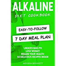 Alkaline Diet Cookbook: Understand PH, Lose Weight & Regain Your Health, 50 Delicious Recipes and Easy-to-follow 7 day Meal Plan Inside (English Edition)