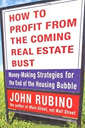 How to Profit from the Coming Real Estate Bust: Money-Making Strategies for the End of the Housing Bubble by John Rubino (2003-09-20)