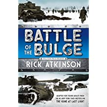 Battle of the Bulge [The Young Readers Adaptation] by Rick Atkinson (2016-06-28)