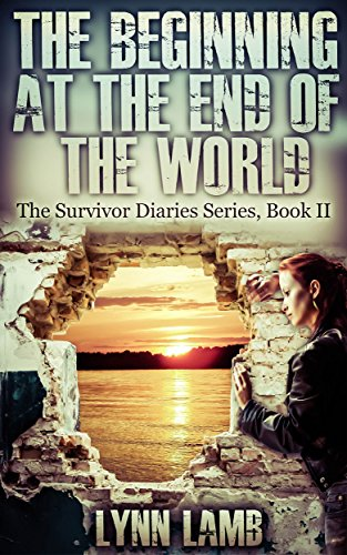 ebook: The Beginning at the End of the World: A Post-Apocalyptic, Dystopian Series (The Survivor Diaries Book 2) (B00MOURK0W)