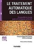 Le traitement automatique des langues - Comprendre les textes grâce à l'intelligence artificielle: Comprendre les textes grâce à l'intelligence artificielle...