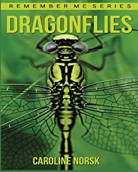 Dragonflies: Amazing Photos & Fun Facts Book About Dragonflies For Kids (Remember Me Series)