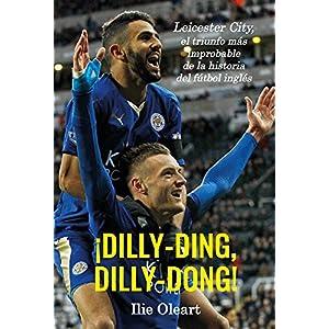 ¡Dilly-ding, dilly-dong!: Leicester City, el triunfo más improbable de la historia del fútbol inglés