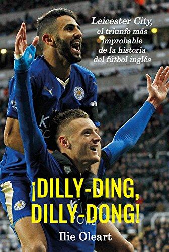 ¡Dilly-ding, dilly-dong!: Leicester City, el triunfo más improbable de la historia del fútbol inglés por Ilie Oleart Boeufve