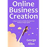 Online Business Creation: 3 Ways to Start an Online Business Even  Without A Huge Capital (English Edition)