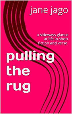 pulling the rug: a sideways glance at life in short fiction and verse produced by Jane Jago - quick delivery from UK.