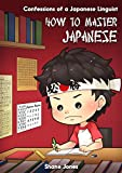 How to Master Japanese - The Journey to Fluent, Functional, Marketable Japanese : (Confessions of a Japanese Linguist) (English Edition)