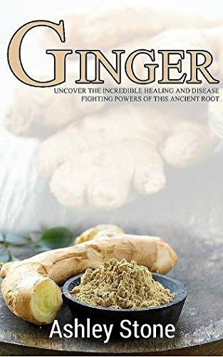 Download Reddit Books Online: Ginger: Uncover The Incredible Healing and Disease Fighting Powers of this Ancient Root (Ginger, Natural Remedies, Herbal Medicine) PDB