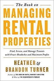 The Book on Managing Rental Properties: A Proven System for Finding, Screening, and Managing Tenants with Fewe
