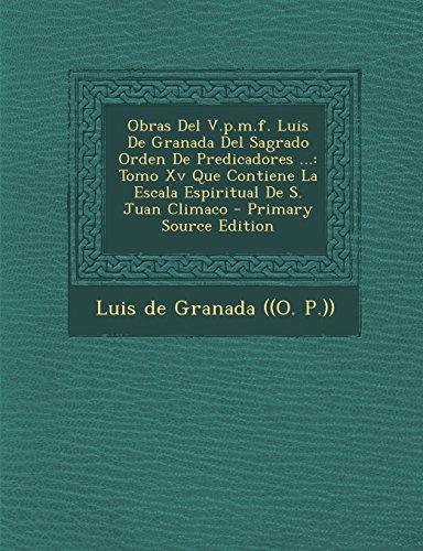 Obras del V.P.M.F. Luis de Granada del Sagrado Orden de Predicadores ...: Tomo XV Que Contiene La Escala Espiritual de S. Juan Climaco - Primary Sourc