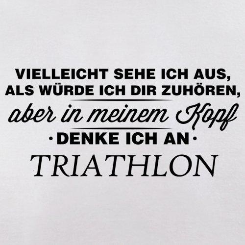 Vielleicht sehe ich aus als würde ich dir zuhören aber in meinem Kopf denke ich an Triathlon - Herren T-Shirt - 13 Farben Weiß
