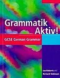 Grammatik Aktiv!: GCSE German Grammar (GCSE Grammar S.) - Ian Roberts, Richard Robinson
