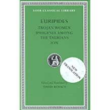 Trojan Women: Iphigenia among the Taurians, Ion (Loeb Classical Library)