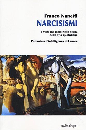 Narcisismi. I volti del male nella scena della vita quotidiana. Potenziare l'intelligenza del cuore