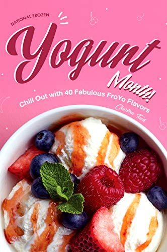 National Frozen Yogurt Month!: Chill Out with 40 Fabulous FroYo Flavors (English...