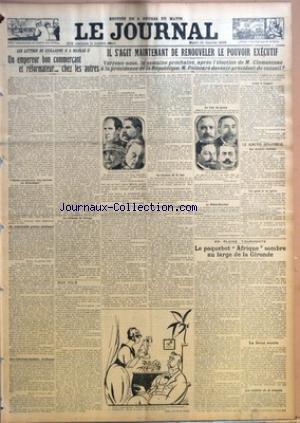 JOURNAL (LE) [No 9949] du 13/01/1920 - UN EMPEREUR BON COMMERCANT ET REFORMATEUR... CHEZ LES AUTRES - MON FILM PAR CLEMENT VAUTEL - IL S'AGIT MAINTENANT DE RENOUVELER LE POUVOIR EXECUTIF - VERRONS-NOUS, LA SEMAINE PROCHAINE, APRES L'ELECTION DE M. CLEMENCEAU A LA PRESIDENCE DE LA REPUBLIQUE, M. POINCARE DEVENIR PRESIDENT DU CONSEIL ? - UN DISCOURS DE M. NAIL - LA RENTREE DU PARLEMENT - LE SCRUTIN SENATORIAL - EN PLEINE TOURMENTE - LE PAQUEBOT AFRIQUE SOMBRE AU LARGE DE LA GIRONDE PAR CATHULIN -