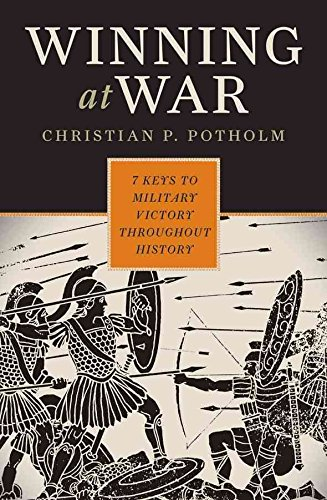 [(Winning at War : Seven Keys to Military Victory Throughout History)] [By (author) Christian P. Potholm] published on (January, 2010)