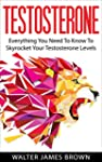 Testosterone: Everything You Need to...