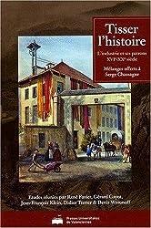 Tisser l'histoire : L'industrie et ses patrons XVIe-XXe siècles - Mélanges offerts à Serge Chassagne