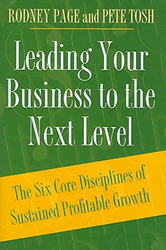 [(Leading Your Business to the Next Level : The Six Core Disciplines of Sustained Profitable Growth)] [By (author) Rodney Page ] published on (August, 2005)