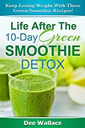 10 Day Green Smoothie Detox: Lose Weight Faster And Cleanse With This 10 Day Green Smoothie Detox Plan (English Edition)
